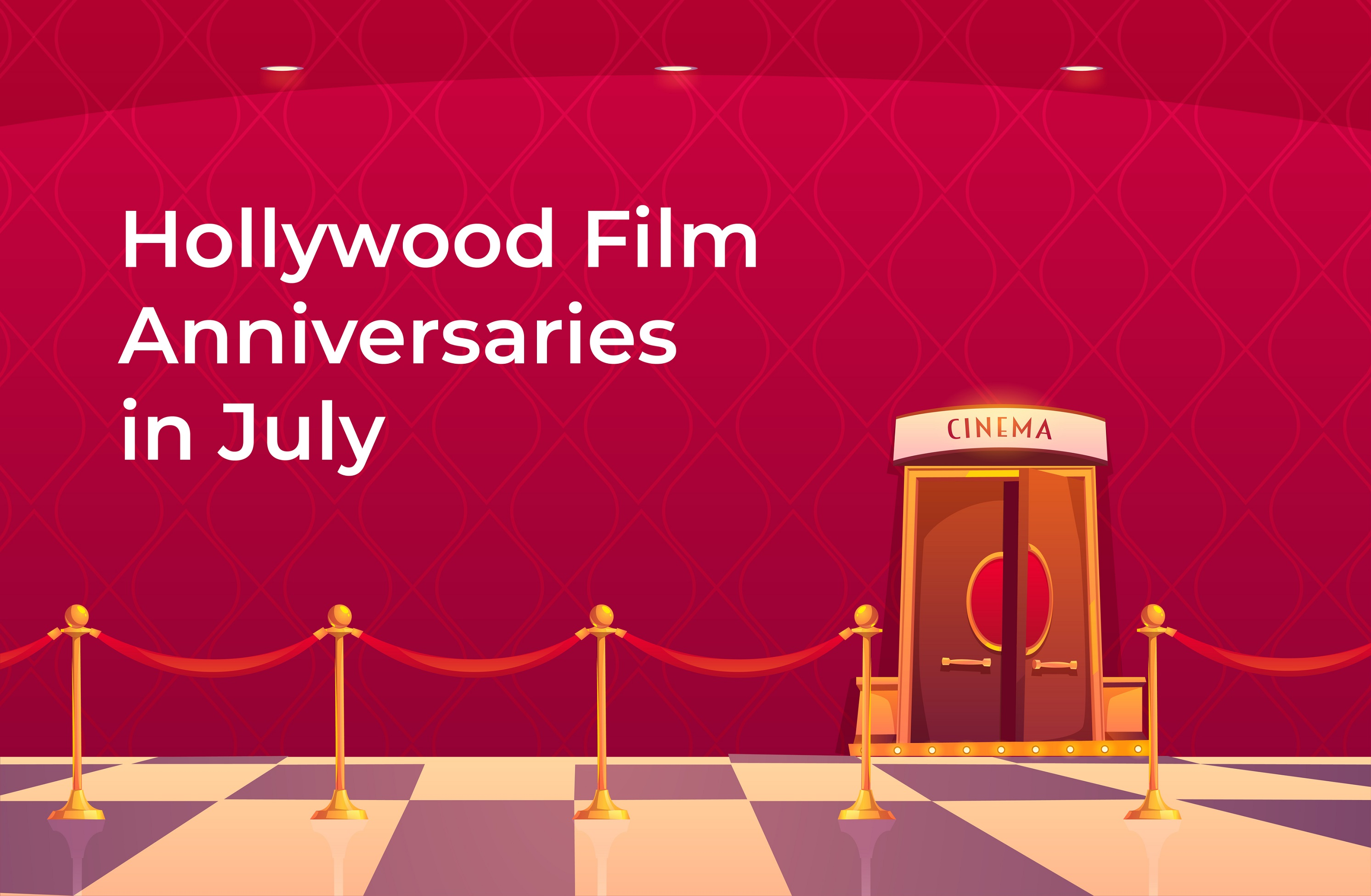 Hollywood Movies Celebrating their Anniversary in July